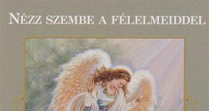 Nézz szembe a félelmeiddel - A Bőség Angyalainak üzenete